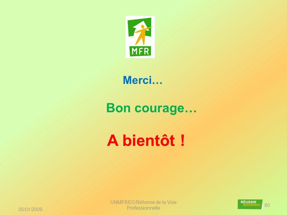 05/01/2009 UNMFREO/Réforme de la Voie Professionnelle 60 Merci… Bon courage… A bientôt !