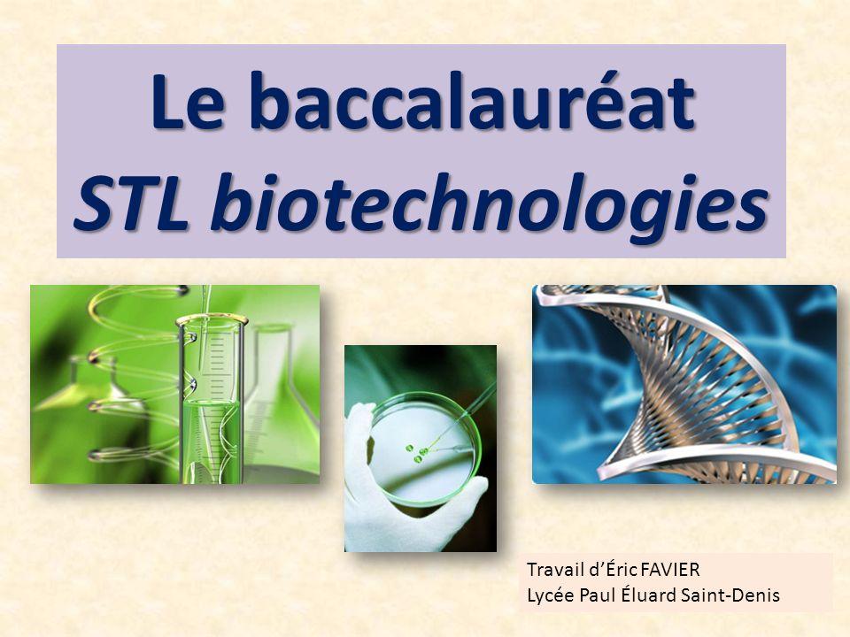 Le baccalauréat STL biotechnologies Travail dÉric FAVIER Lycée Paul Éluard Saint-Denis