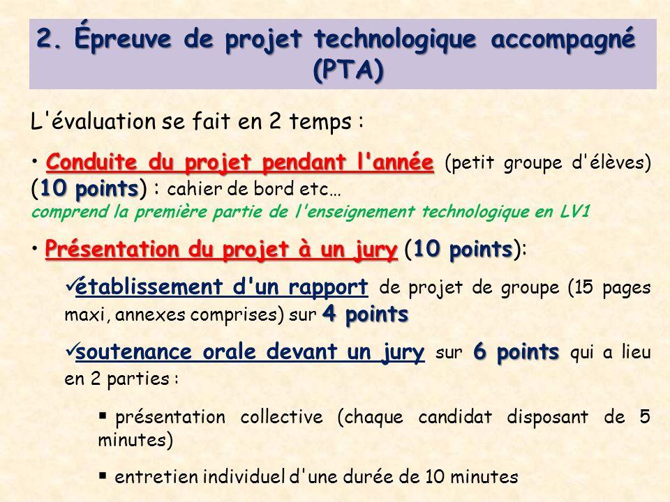 2. Épreuve de projet technologique accompagné (PTA) (PTA) L'évaluation se fait en 2 temps : Conduite du projet pendant l'année 10 points Conduite du p