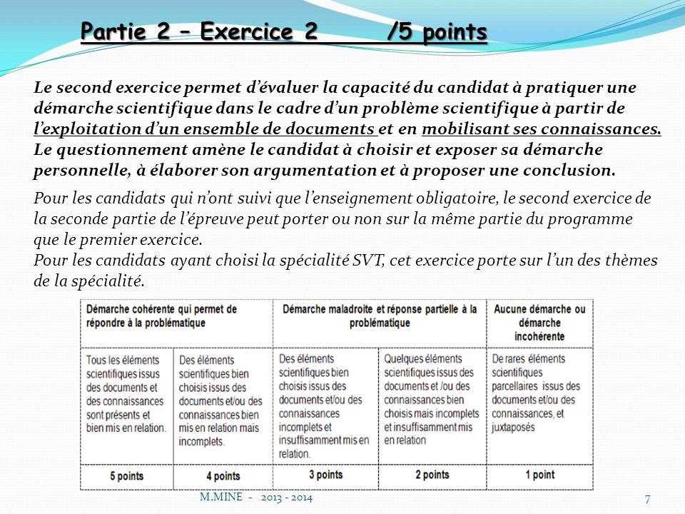 M.MINE - 2013 - 20147 Partie 2 – Exercice 2 /5 points Le second exercice permet dévaluer la capacité du candidat à pratiquer une démarche scientifique dans le cadre dun problème scientifique à partir de lexploitation dun ensemble de documents et en mobilisant ses connaissances.