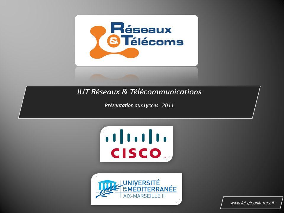 IUT Réseaux & Télécommunications Présentation aux Lycées - 2011 www.iut-gtr.univ-mrs.fr