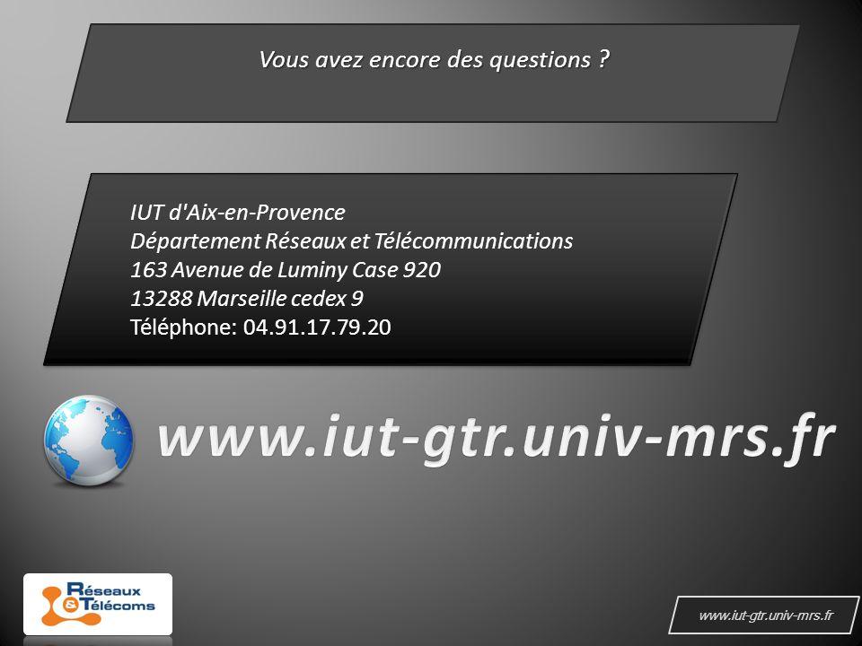 www.iut-gtr.univ-mrs.fr Vous avez encore des questions .