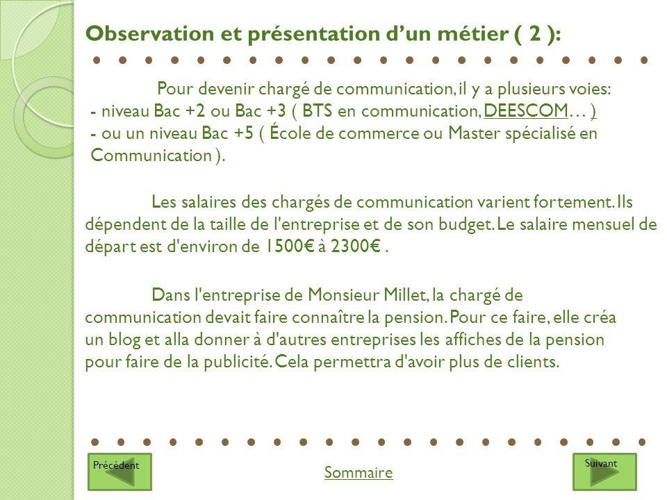 Suivant Sommaire Précédent Observation et présentation dun métier ( 2 ): Pour devenir chargé de communication, il y a plusieurs voies: - niveau Bac +2