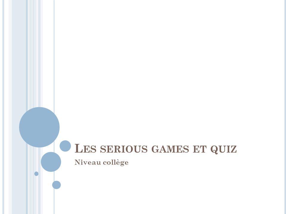L ES SERIOUS GAMES ET QUIZ Niveau collège