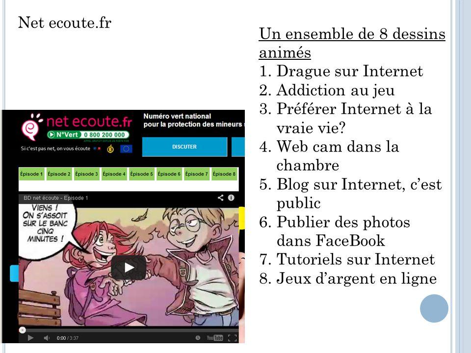 Net ecoute.fr Un ensemble de 8 dessins animés 1.Drague sur Internet 2.Addiction au jeu 3.Préférer Internet à la vraie vie.