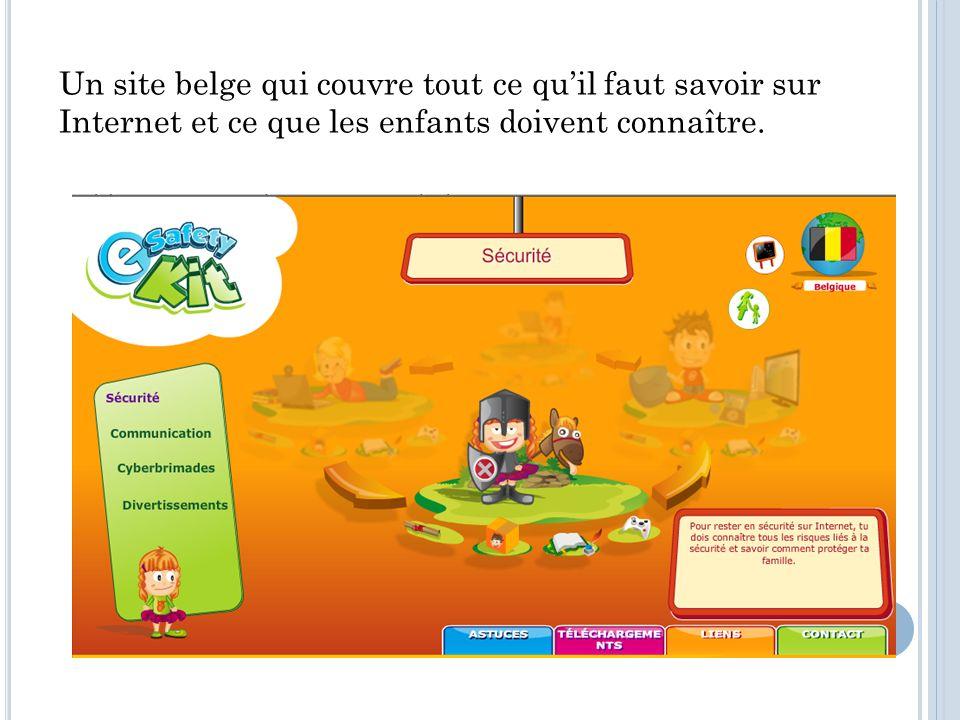 Un site belge qui couvre tout ce quil faut savoir sur Internet et ce que les enfants doivent connaître.