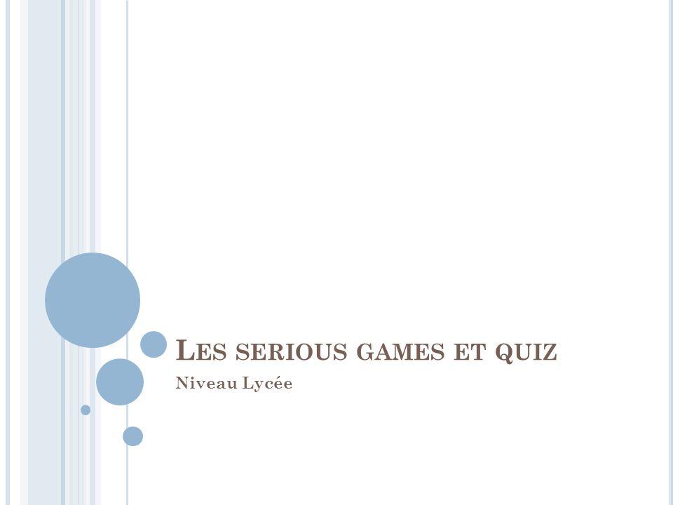 L ES SERIOUS GAMES ET QUIZ Niveau Lycée