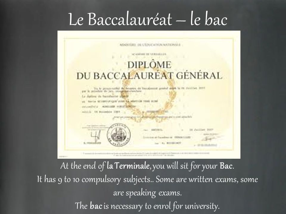 Le Baccalauréat – le bac At the end of la Terminale, you will sit for your Bac.