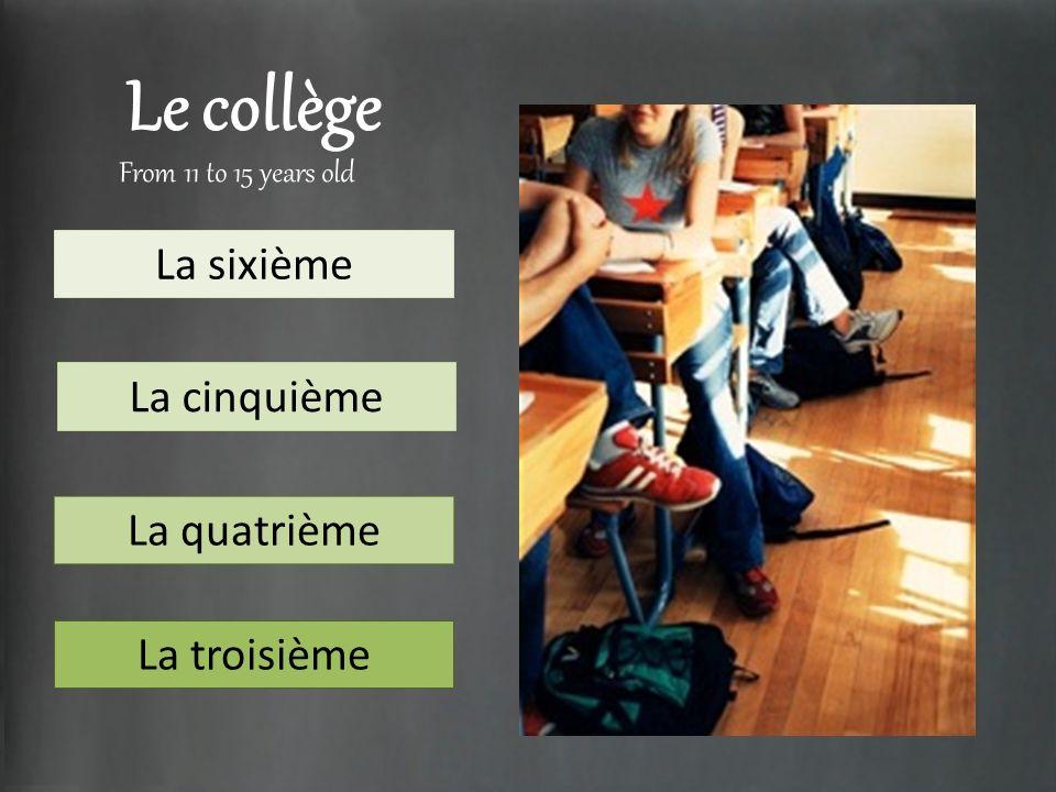 Le collège From 11 to 15 years old La sixième La cinquième La quatrième La troisième