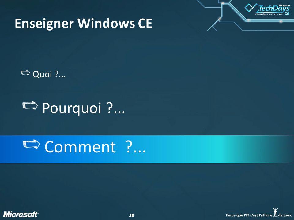 16 Enseigner Windows CE Quoi ?... Pourquoi ?... Comment ?...