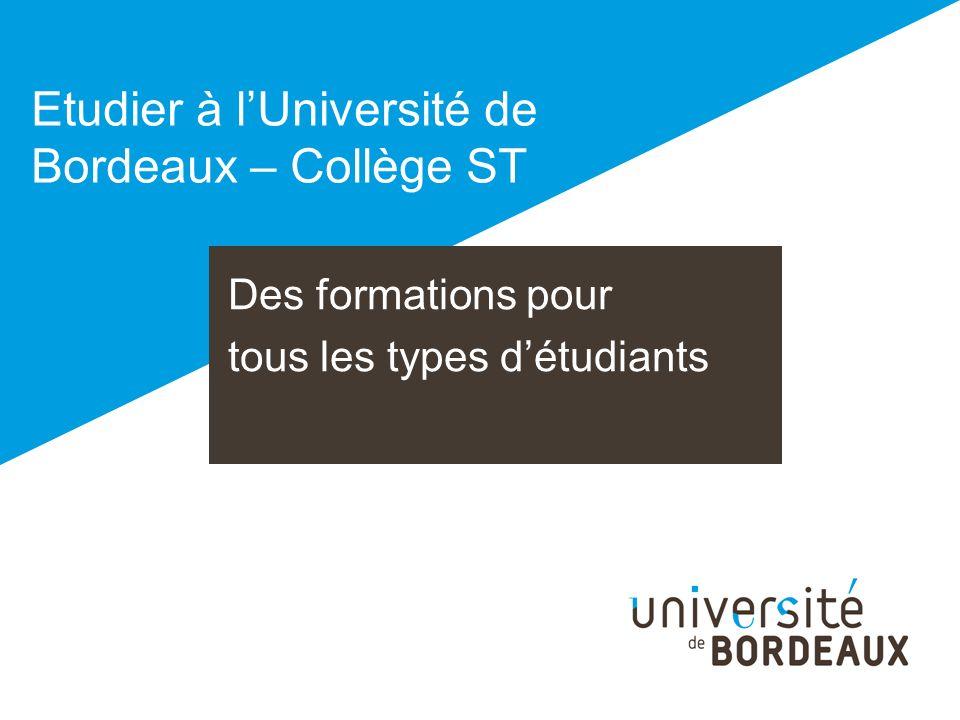 Des formations pour tous les types détudiants Etudier à lUniversité de Bordeaux – Collège ST