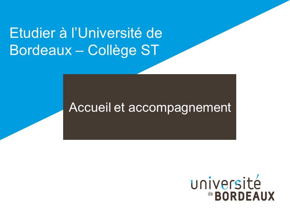 Accueil et accompagnement Etudier à lUniversité de Bordeaux – Collège ST