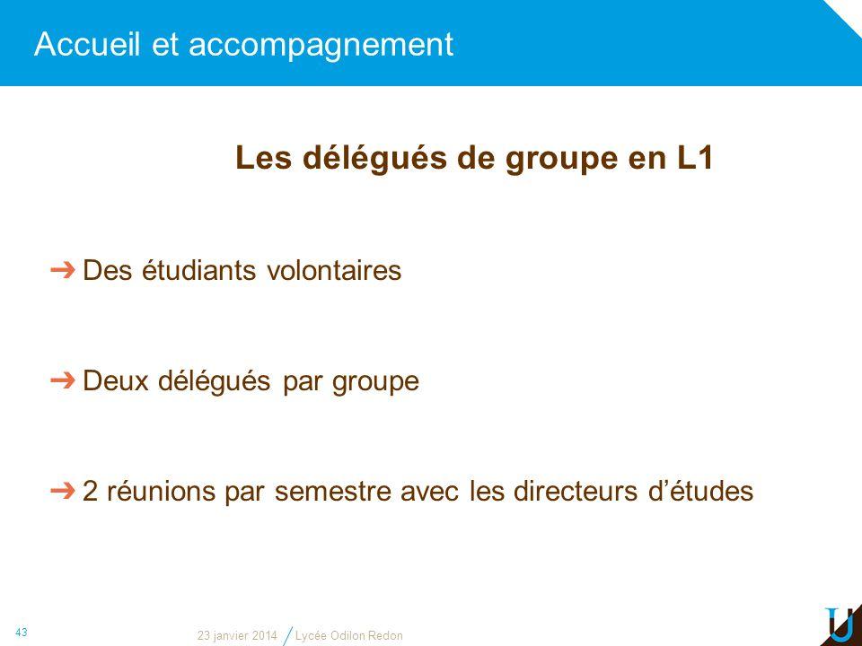 Accueil et accompagnement 43 Les délégués de groupe en L1 Des étudiants volontaires Deux délégués par groupe 2 réunions par semestre avec les directeu
