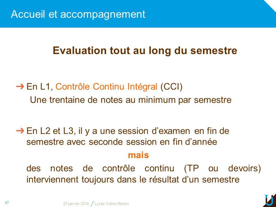 Accueil et accompagnement 47 En L1, Contrôle Continu Intégral (CCI) Une trentaine de notes au minimum par semestre En L2 et L3, il y a une session dex