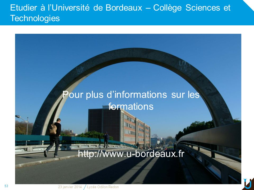 Etudier à lUniversité de Bordeaux – Collège Sciences et Technologies 53 Pour plus dinformations sur les formations http://www.u-bordeaux.fr 23 janvier