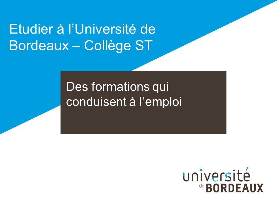 Des formations qui conduisent à lemploi Etudier à lUniversité de Bordeaux – Collège ST