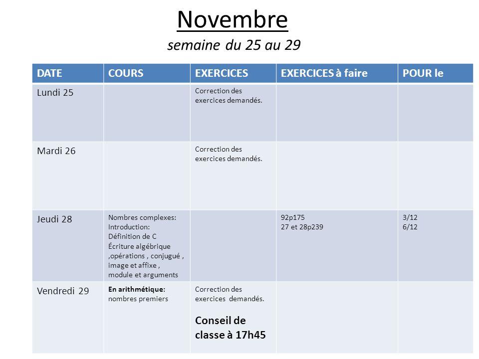 Novembre semaine du 25 au 29 DATECOURSEXERCICESEXERCICES à fairePOUR le Lundi 25 Correction des exercices demandés. Mardi 26 Correction des exercices