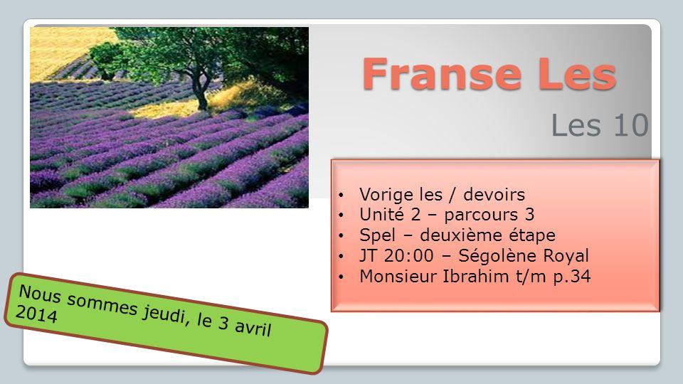 Franse Les Les 10 Vorige les / devoirs Unité 2 – parcours 3 Spel – deuxième étape JT 20:00 – Ségolène Royal Monsieur Ibrahim t/m p.34 Vorige les / dev