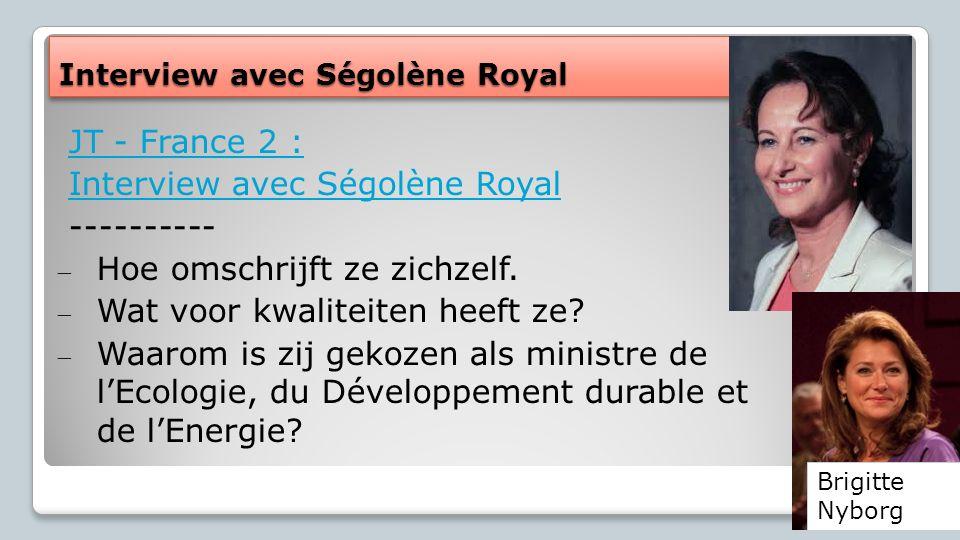 JT - France 2 : Interview avec Ségolène Royal ---------- ̶ Hoe omschrijft ze zichzelf. ̶ Wat voor kwaliteiten heeft ze? ̶ Waarom is zij gekozen als mi