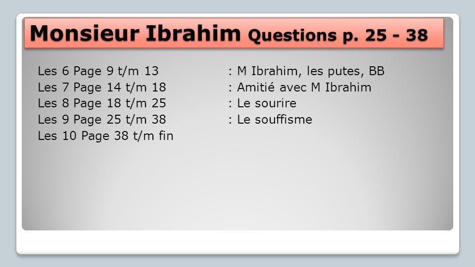 Monsieur Ibrahim Questions p. 25 - 38 Les 6 Page 9 t/m 13: M Ibrahim, les putes, BB Les 7 Page 14 t/m 18: Amitié avec M Ibrahim Les 8 Page 18 t/m 25: