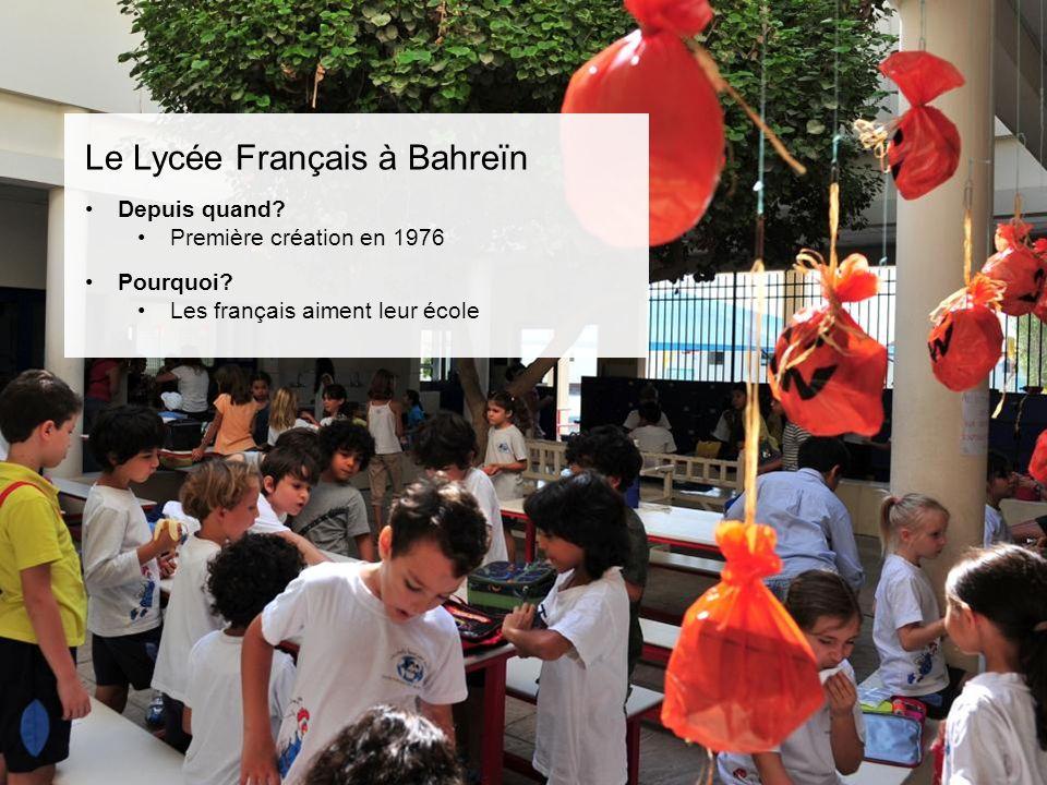Le Lycée Français à Bahreïn Depuis quand. Première création en 1976 Pourquoi.