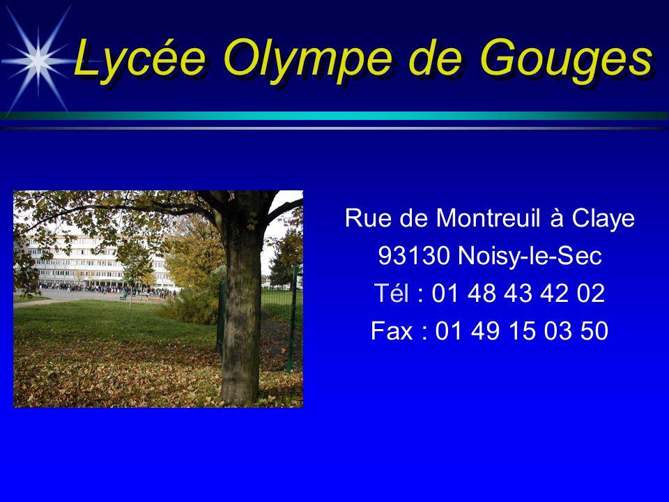 Lycée Olympe de Gouges Lycée Olympe de Gouges Rue de Montreuil à Claye 93130 Noisy-le-Sec Tél : 01 48 43 42 02 Fax : 01 49 15 03 50