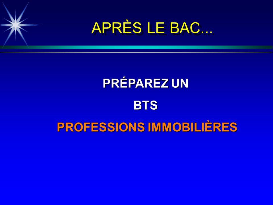 APRÈS LE BAC... PRÉPAREZ UN BTS PROFESSIONS IMMOBILIÈRES PROFESSIONS IMMOBILIÈRES