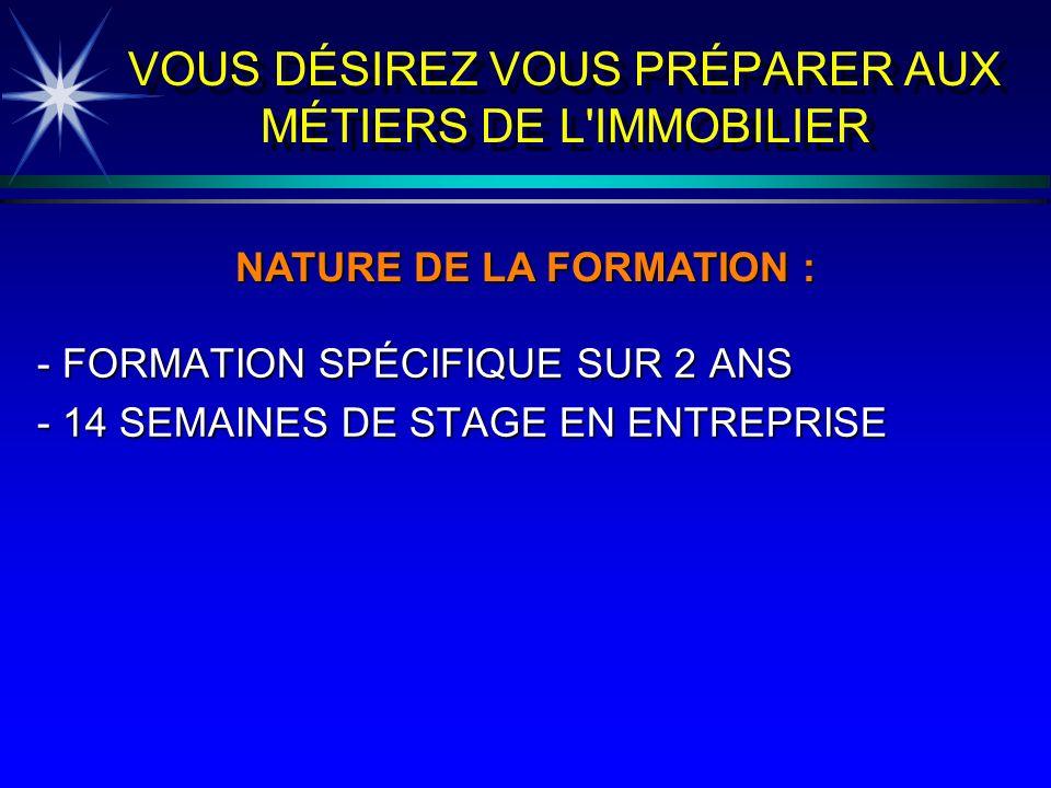 VOUS DÉSIREZ VOUS PRÉPARER AUX MÉTIERS DE L'IMMOBILIER - FORMATION SPÉCIFIQUE SUR 2 ANS - 14 SEMAINES DE STAGE EN ENTREPRISE NATURE DE LA FORMATION :