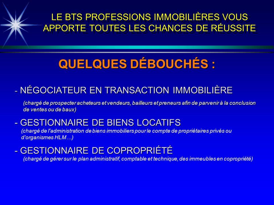 LE BTS PROFESSIONS IMMOBILIÈRES VOUS APPORTE TOUTES LES CHANCES DE RÉUSSITE - NÉGOCIATEUR EN TRANSACTION IMMOBILIÈRE QUELQUES DÉBOUCHÉS : (chargé de p