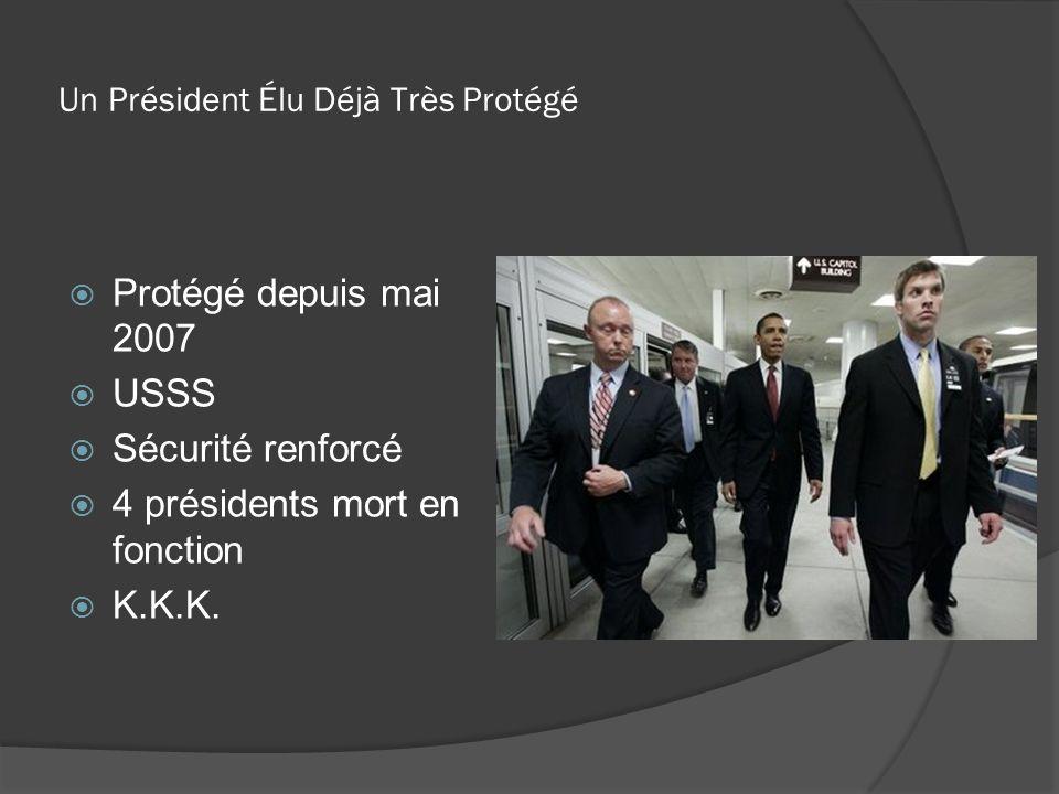 Un Président Élu Déjà Très Protégé Protégé depuis mai 2007 USSS Sécurité renforcé 4 présidents mort en fonction K.K.K.