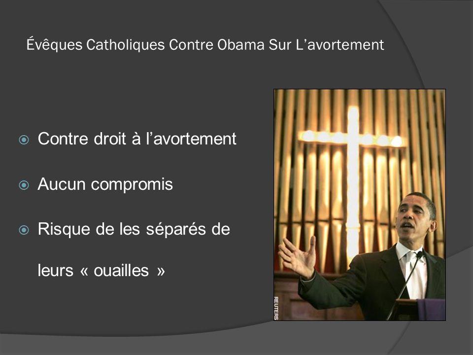 Évêques Catholiques Contre Obama Sur Lavortement Contre droit à lavortement Aucun compromis Risque de les séparés de leurs « ouailles »