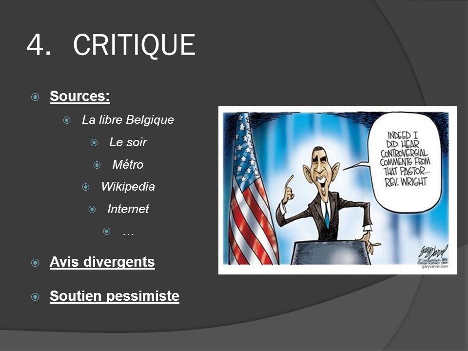 4.CRITIQUE Sources: La libre Belgique Le soir Métro Wikipedia Internet … Avis divergents Soutien pessimiste
