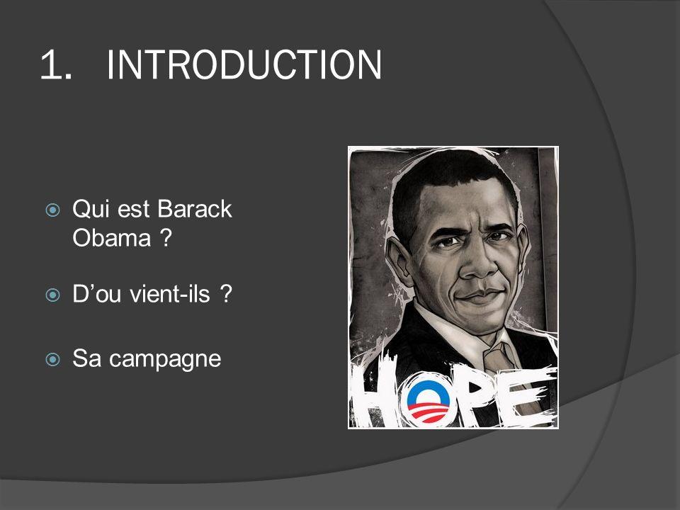 1.INTRODUCTION Qui est Barack Obama ? Dou vient-ils ? Sa campagne