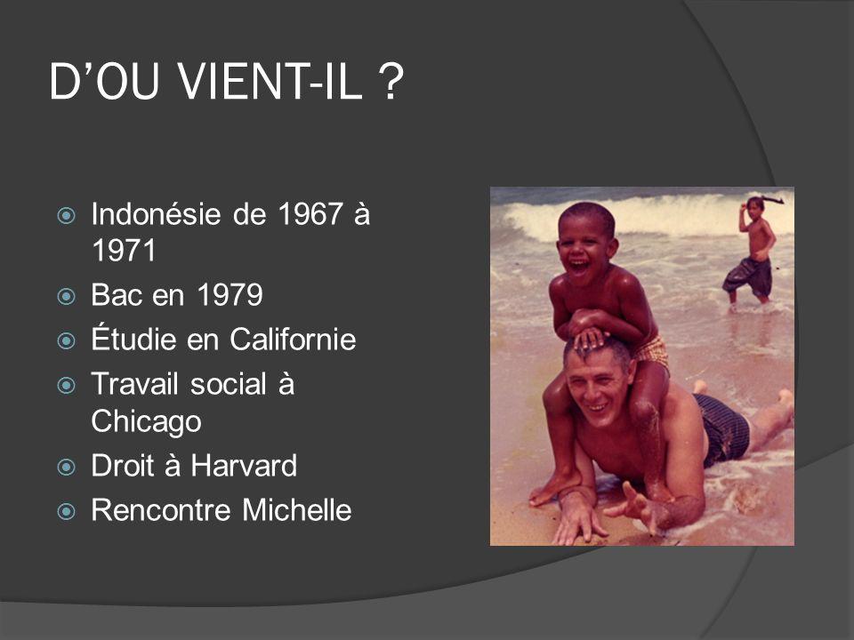 DOU VIENT-IL ? Indonésie de 1967 à 1971 Bac en 1979 Étudie en Californie Travail social à Chicago Droit à Harvard Rencontre Michelle