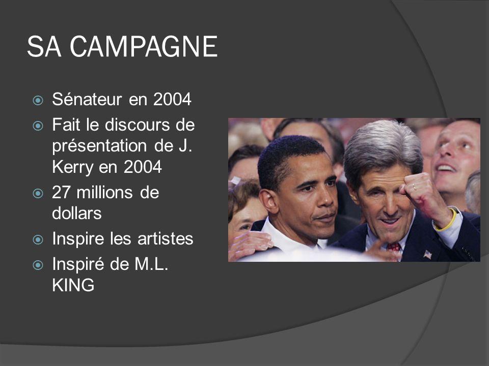 SA CAMPAGNE Sénateur en 2004 Fait le discours de présentation de J. Kerry en 2004 27 millions de dollars Inspire les artistes Inspiré de M.L. KING