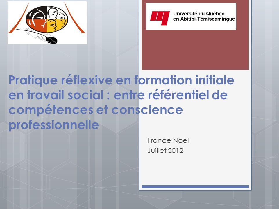 Pratique réflexive en formation initiale en travail social : entre référentiel de compétences et conscience professionnelle France Noël Juillet 2012