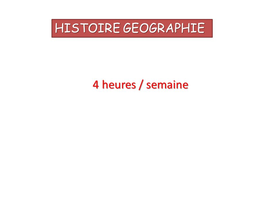 HISTOIRE GEOGRAPHIE 4 heures / semaine