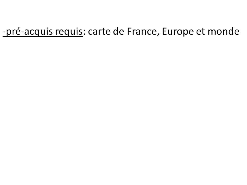 -pré-acquis requis: carte de France, Europe et monde