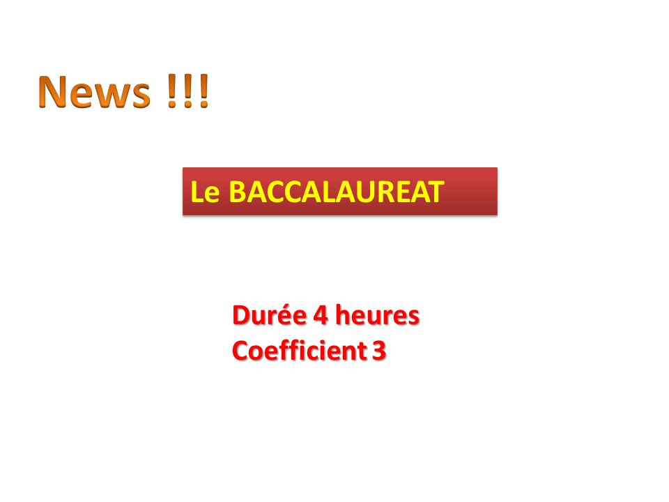 Le BACCALAUREAT Durée 4 heures Coefficient 3