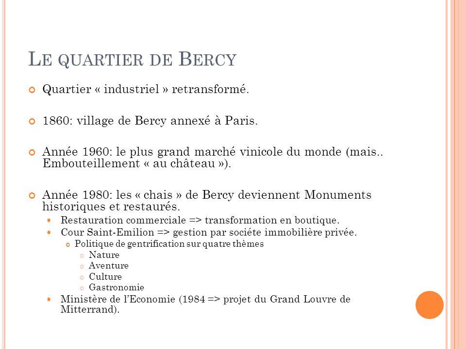 L E QUARTIER DE B ERCY Quartier « industriel » retransformé. 1860: village de Bercy annexé à Paris. Année 1960: le plus grand marché vinicole du monde
