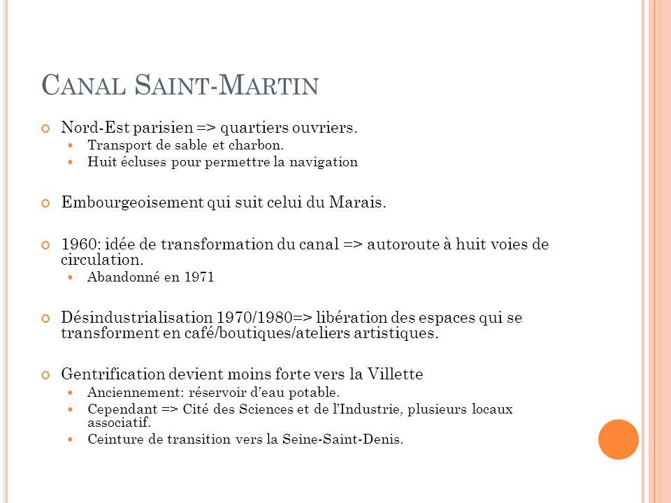 C ANAL S AINT -M ARTIN Nord-Est parisien => quartiers ouvriers. Transport de sable et charbon. Huit écluses pour permettre la navigation Embourgeoisem