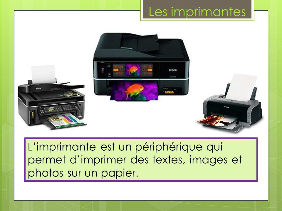 Les imprimantes Limprimante est un périphérique qui permet dimprimer des textes, images et photos sur un papier.