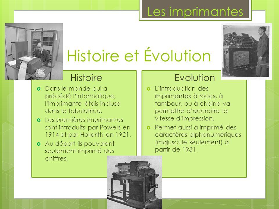 Histoire et Évolution Histoire Dans le monde qui a précédé linformatique, limprimante étais incluse dans la tabulatrice. Les premières imprimantes son