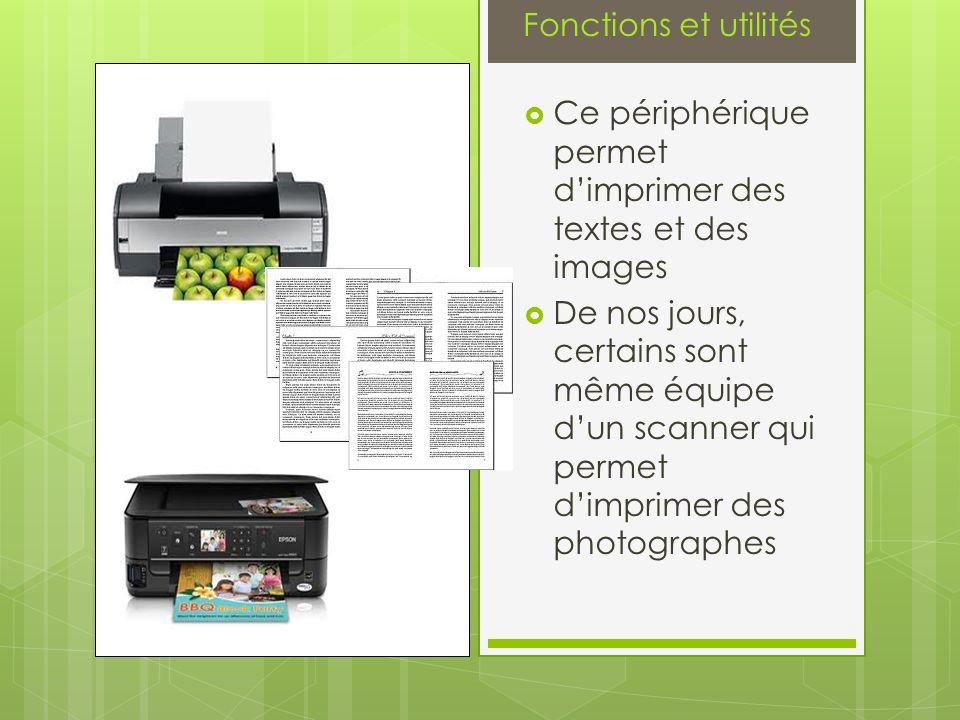 Ce périphérique permet dimprimer des textes et des images De nos jours, certains sont même équipe dun scanner qui permet dimprimer des photographes Fonctions et utilités
