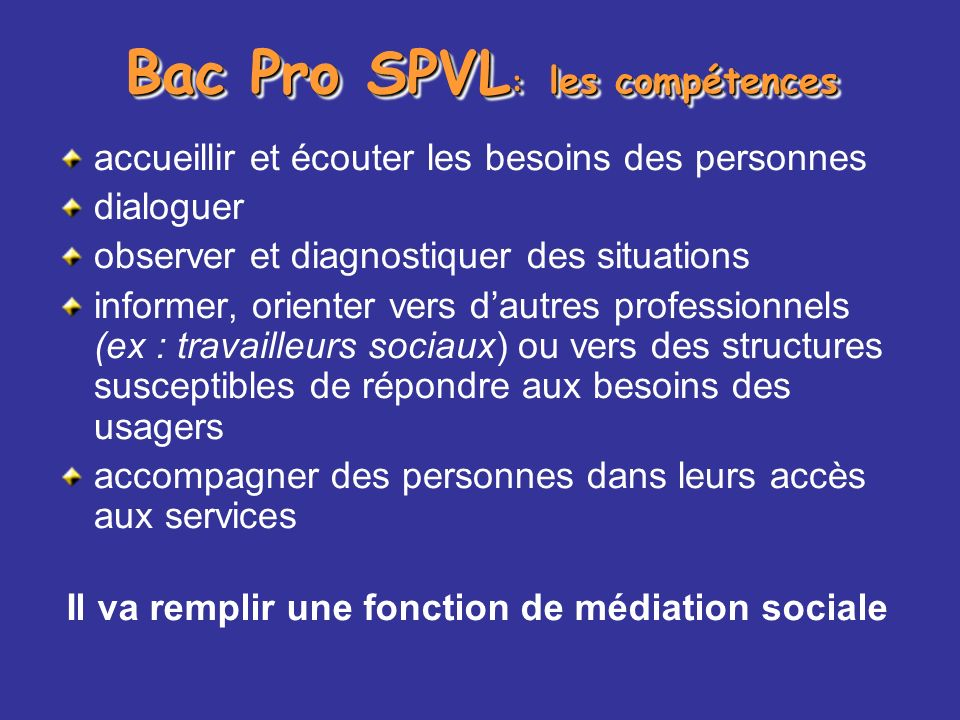 Bac Pro SPVL : les compétences accueillir et écouter les besoins des personnes dialoguer observer et diagnostiquer des situations informer, orienter v