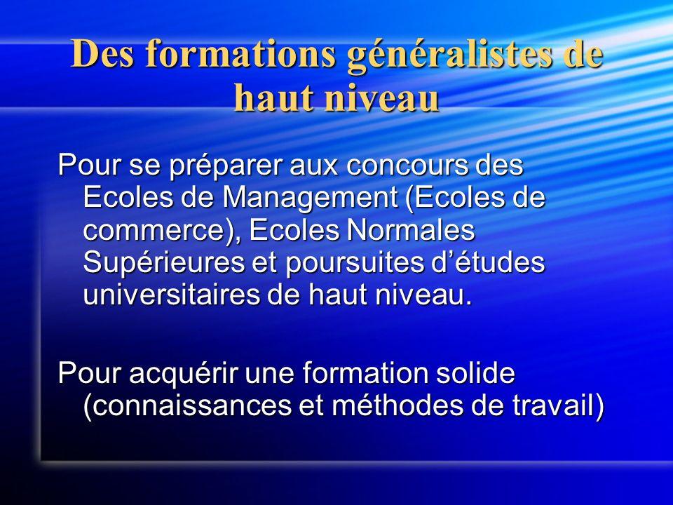 Des formations généralistes de haut niveau Pour se préparer aux concours des Ecoles de Management (Ecoles de commerce), Ecoles Normales Supérieures et