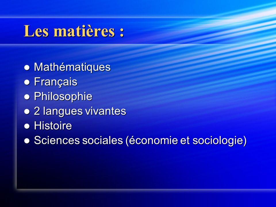 Les matières : Mathématiques Mathématiques Français Français Philosophie Philosophie 2 langues vivantes 2 langues vivantes Histoire Histoire Sciences sociales (économie et sociologie) Sciences sociales (économie et sociologie)