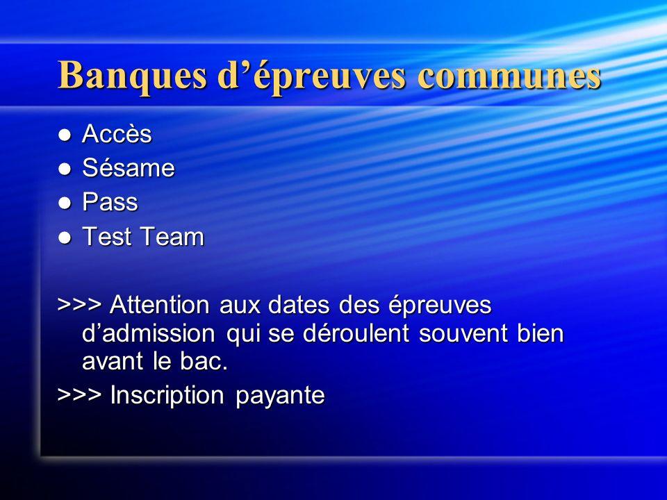 Banques dépreuves communes Accès Accès Sésame Sésame Pass Pass Test Team Test Team >>> Attention aux dates des épreuves dadmission qui se déroulent souvent bien avant le bac.