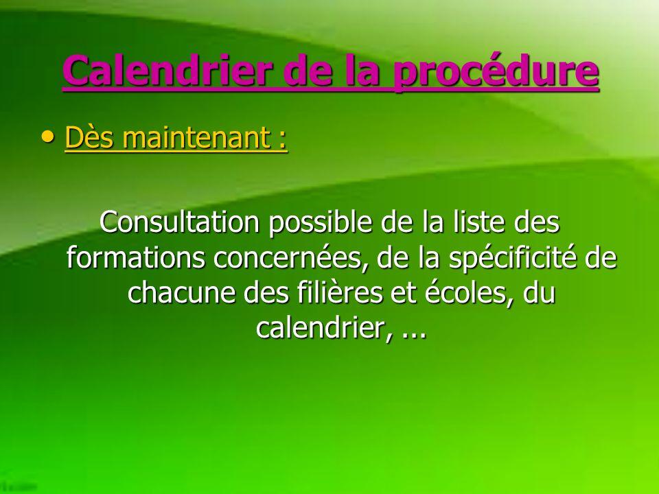 Calendrier de la procédure Dès maintenant : Dès maintenant : Consultation possible de la liste des formations concernées, de la spécificité de chacune des filières et écoles, du calendrier,...
