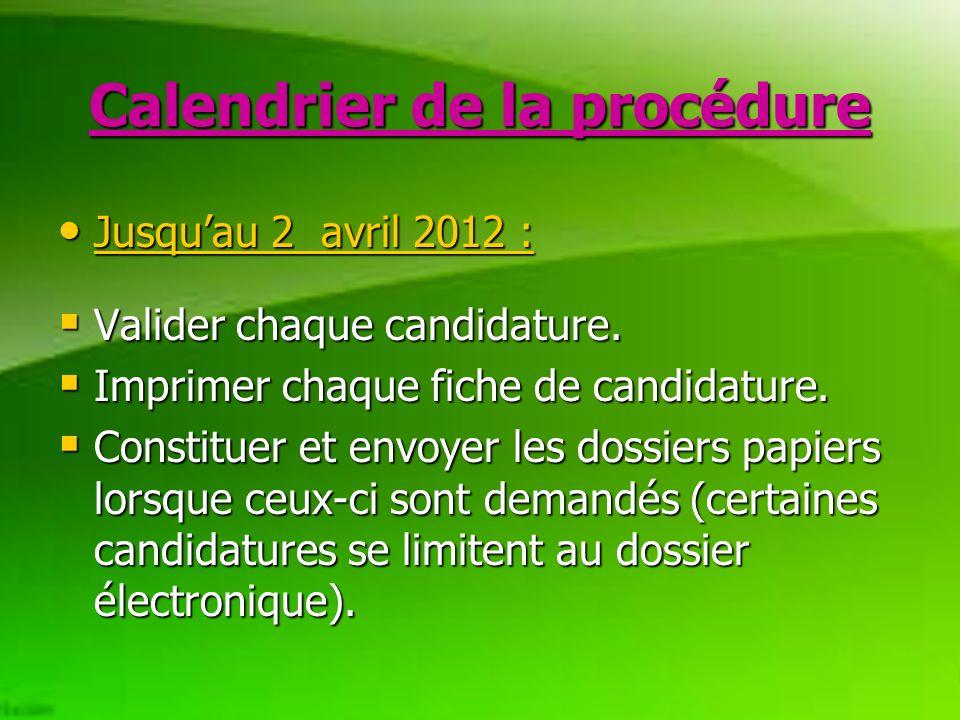 Calendrier de la procédure Jusquau 2 avril 2012 : Jusquau 2 avril 2012 : Valider chaque candidature.